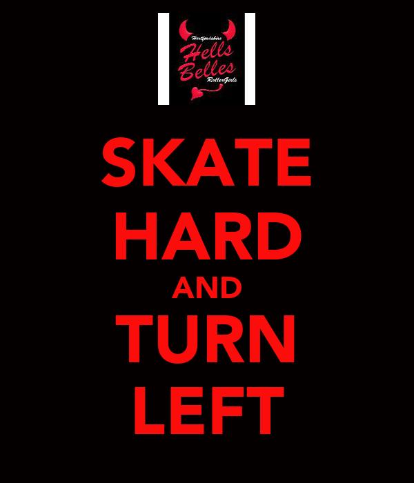 SKATE HARD AND TURN LEFT