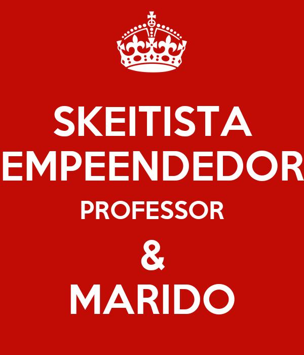 SKEITISTA EMPEENDEDOR PROFESSOR & MARIDO