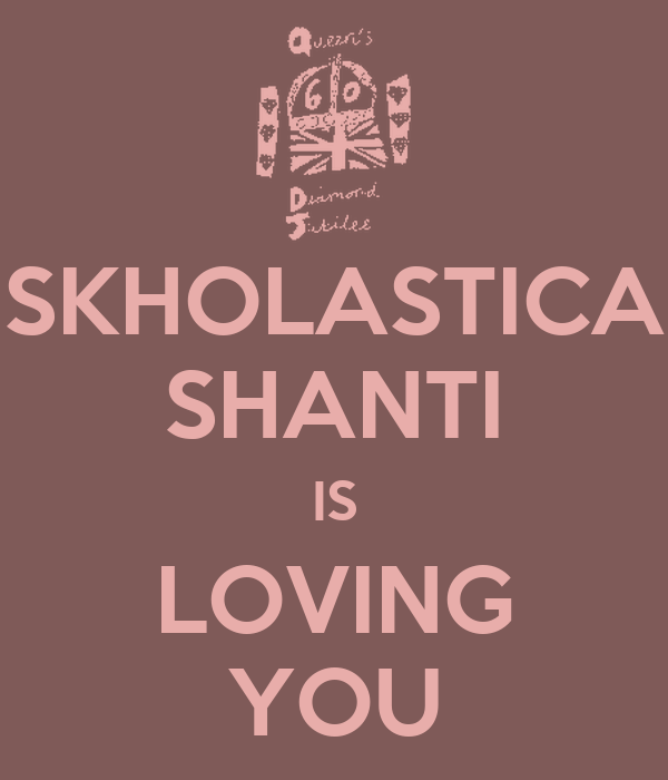 SKHOLASTICA SHANTI IS LOVING YOU