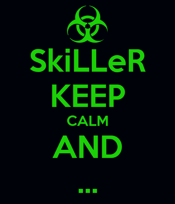 SkiLLeR KEEP CALM AND ...