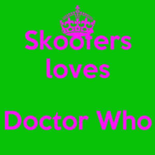 Skoofers loves  Doctor Who