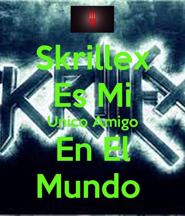 Skrillex Es Mi Unico Amigo En El Mundo