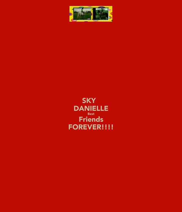 SKY   DANIELLE Best Friends FOREVER!!!!