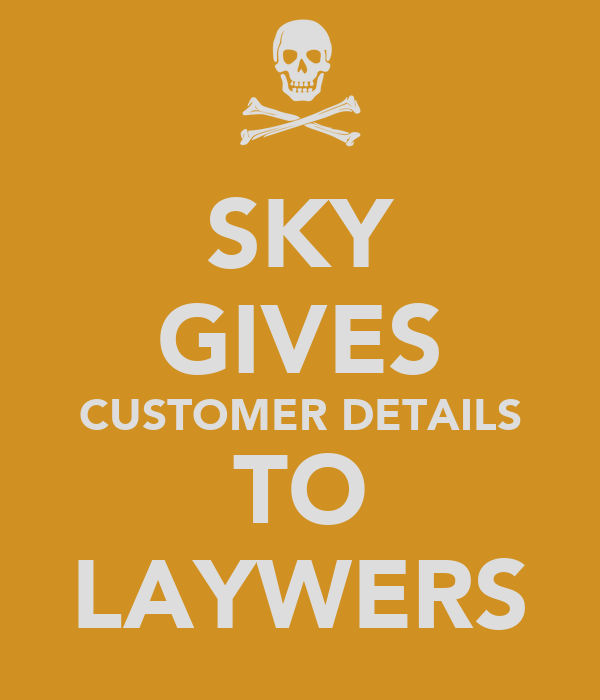 SKY GIVES CUSTOMER DETAILS TO LAYWERS