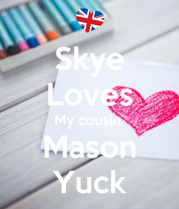 Skye Loves My cousin  Mason Yuck