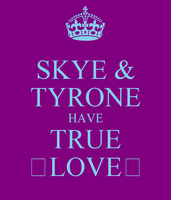 SKYE & TYRONE HAVE TRUE ♡LOVE♡