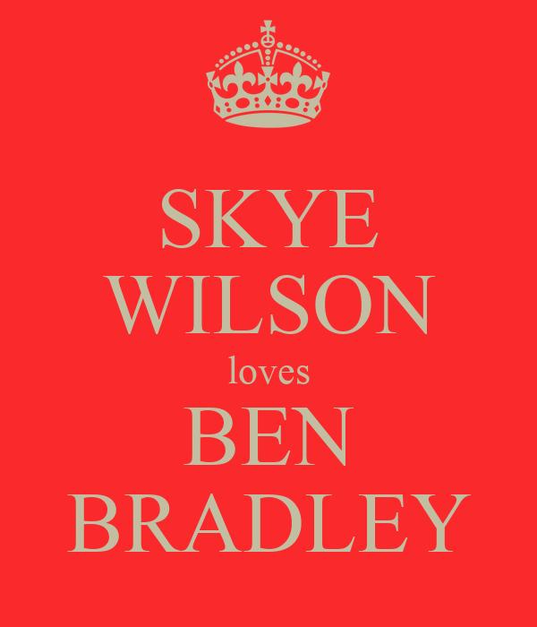 SKYE WILSON loves BEN BRADLEY