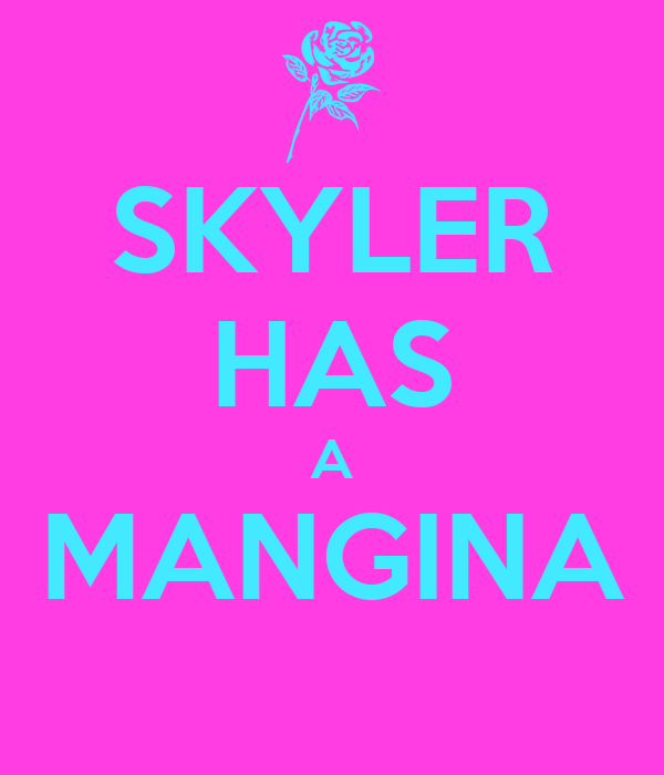 SKYLER HAS A MANGINA