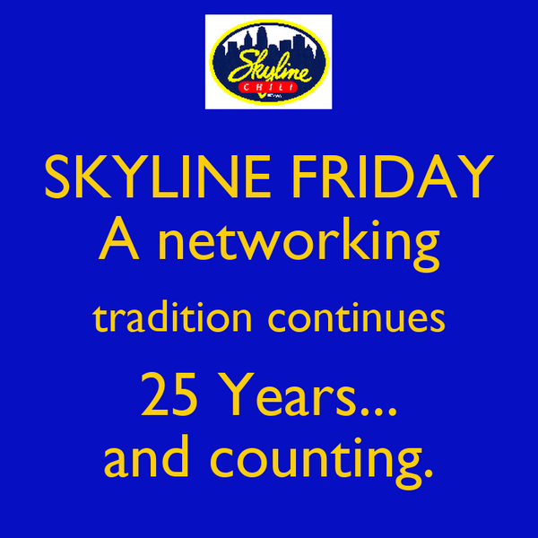 SKYLINE FRIDAY A networking tradition continues 25 Years... and counting.