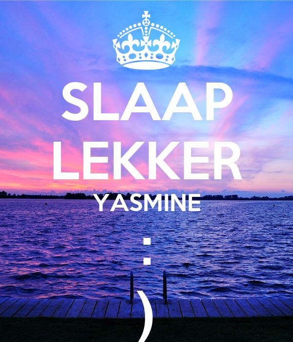 SLAAP LEKKER YASMINE : )