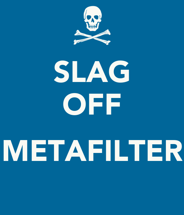 SLAG OFF  METAFILTER