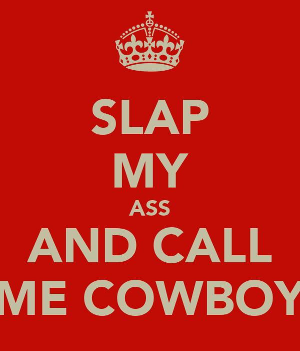 SLAP MY ASS AND CALL ME COWBOY