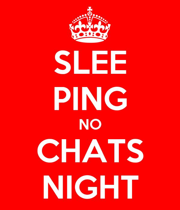 SLEE PING NO CHATS NIGHT