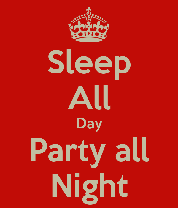 Sleep All Day Party all Night