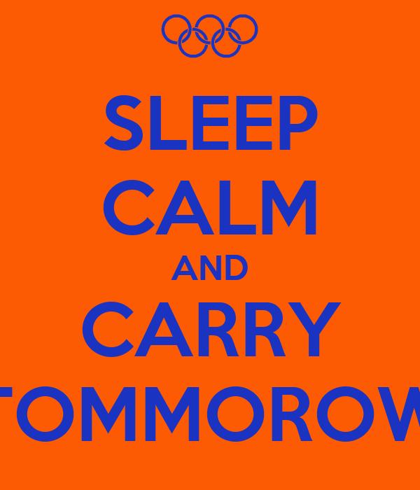 SLEEP CALM AND CARRY TOMMOROW