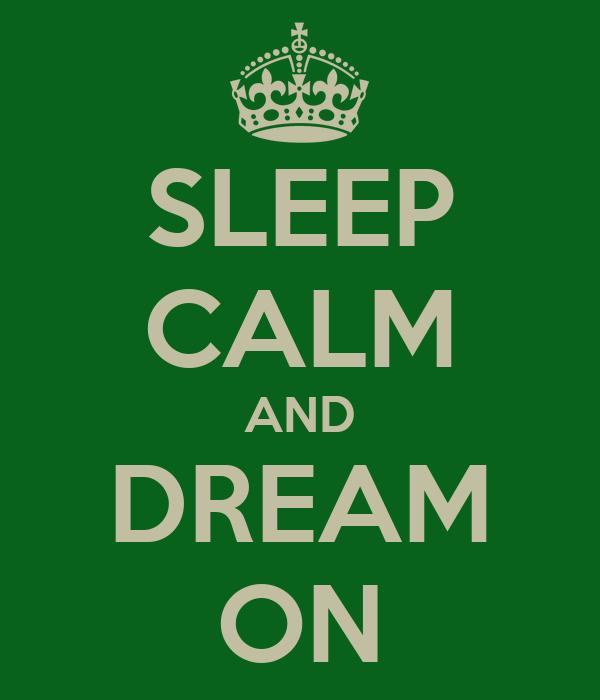 SLEEP CALM AND DREAM ON