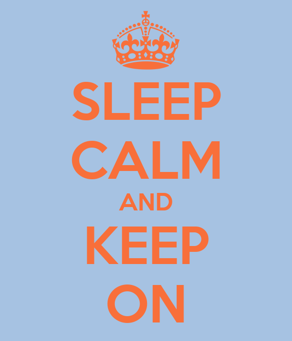 SLEEP CALM AND KEEP ON