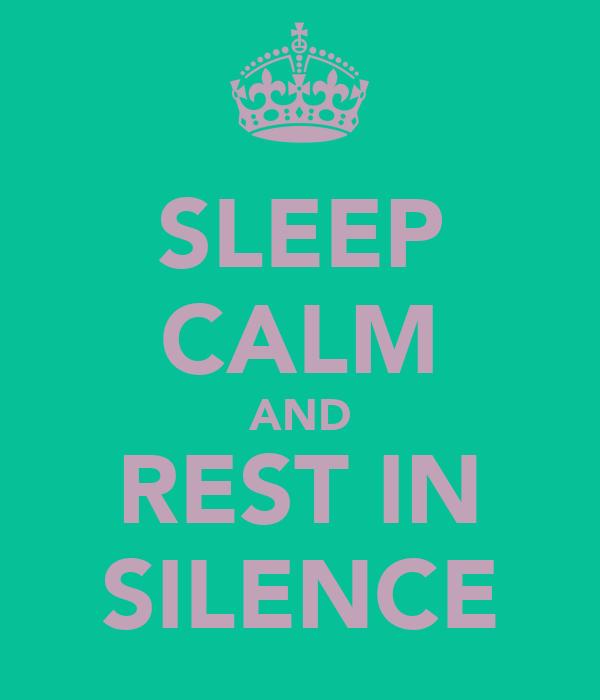 SLEEP CALM AND REST IN SILENCE