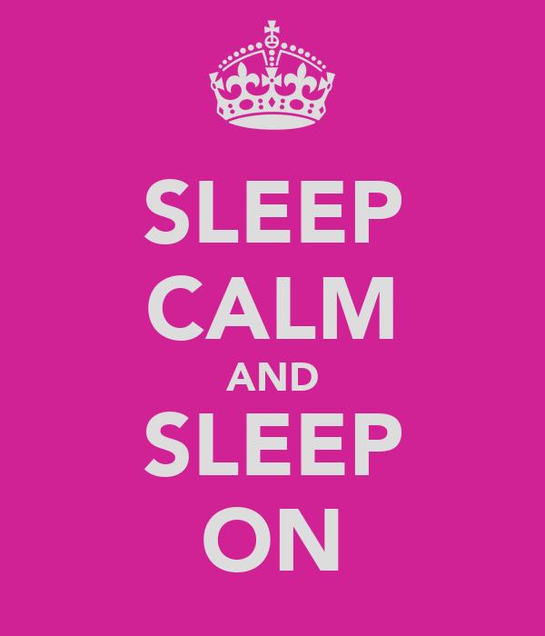 SLEEP CALM AND SLEEP ON