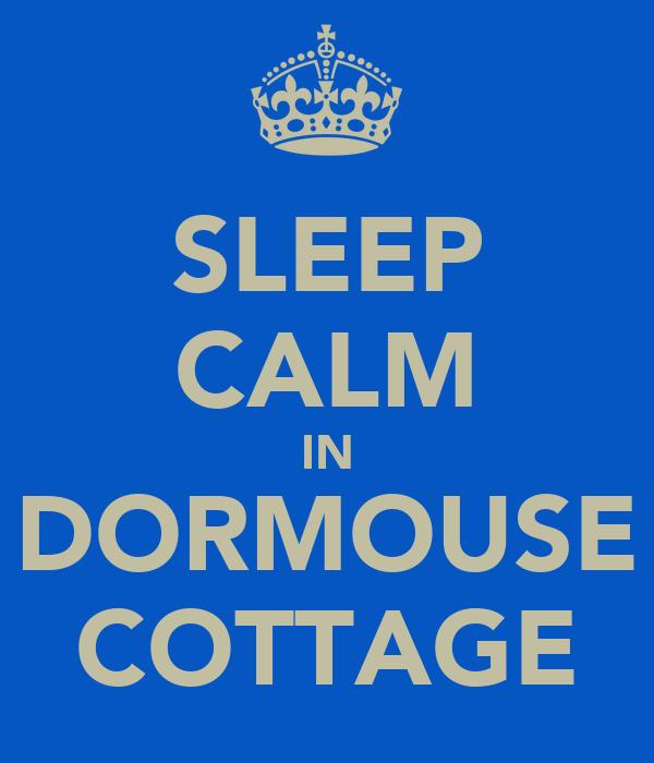 SLEEP CALM IN DORMOUSE COTTAGE