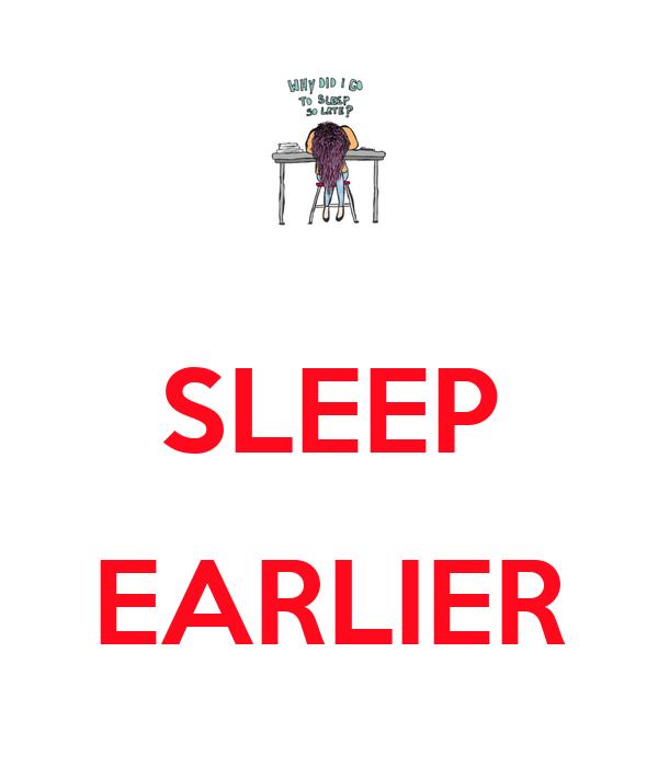 SLEEP  EARLIER