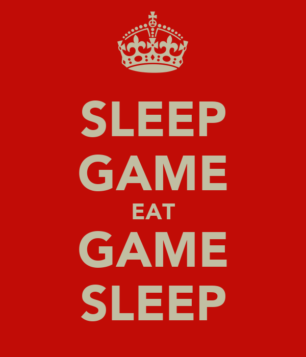 SLEEP GAME EAT GAME SLEEP