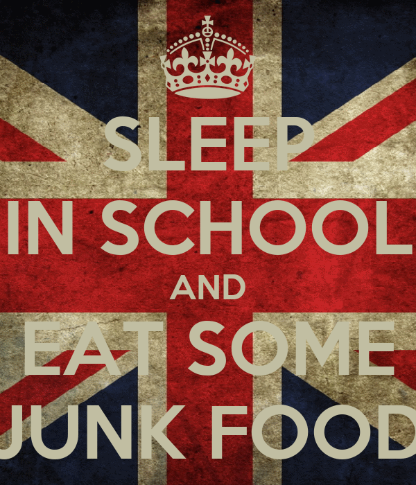 SLEEP IN SCHOOL AND EAT SOME JUNK FOOD