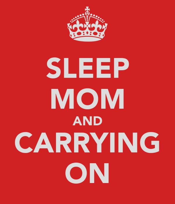 SLEEP MOM AND CARRYING ON