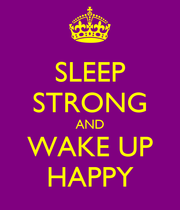 SLEEP STRONG AND WAKE UP HAPPY