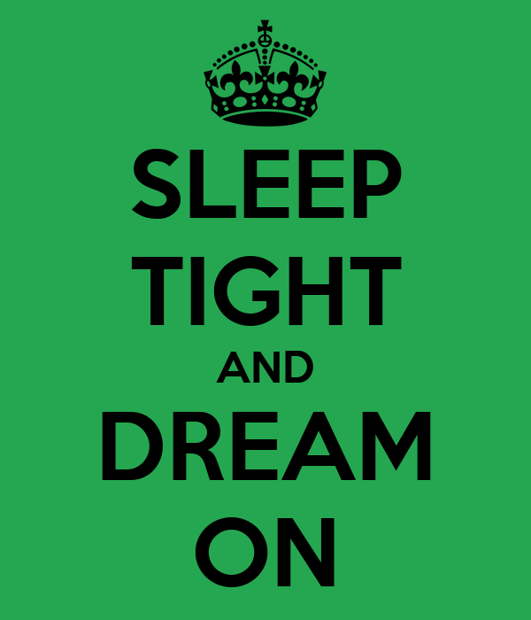 SLEEP TIGHT AND DREAM ON