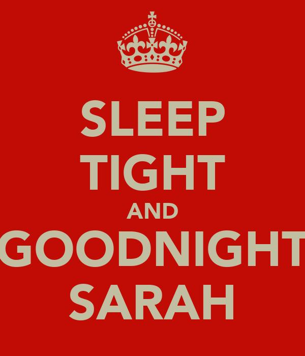 SLEEP TIGHT AND GOODNIGHT SARAH