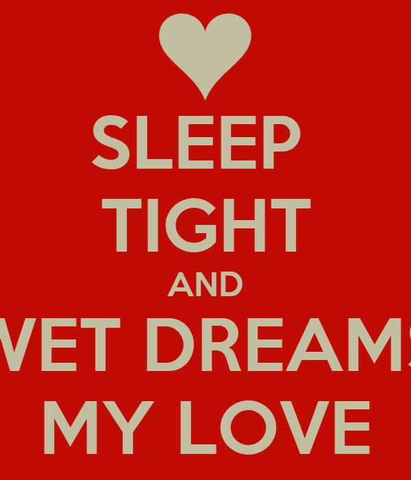 SLEEP  TIGHT AND WET DREAMS MY LOVE