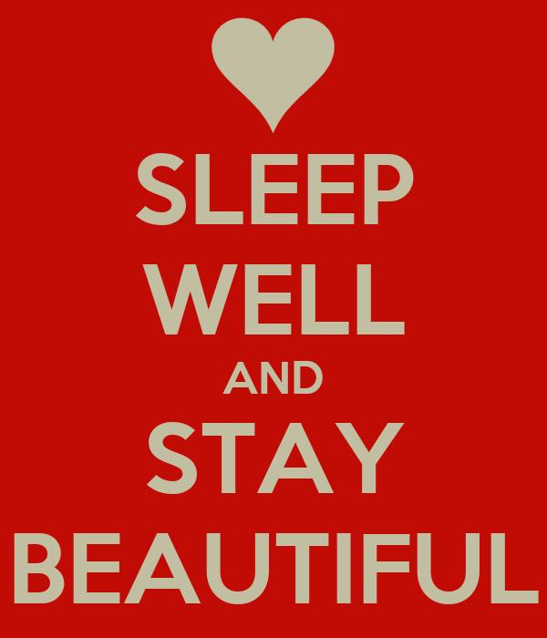SLEEP WELL AND STAY BEAUTIFUL