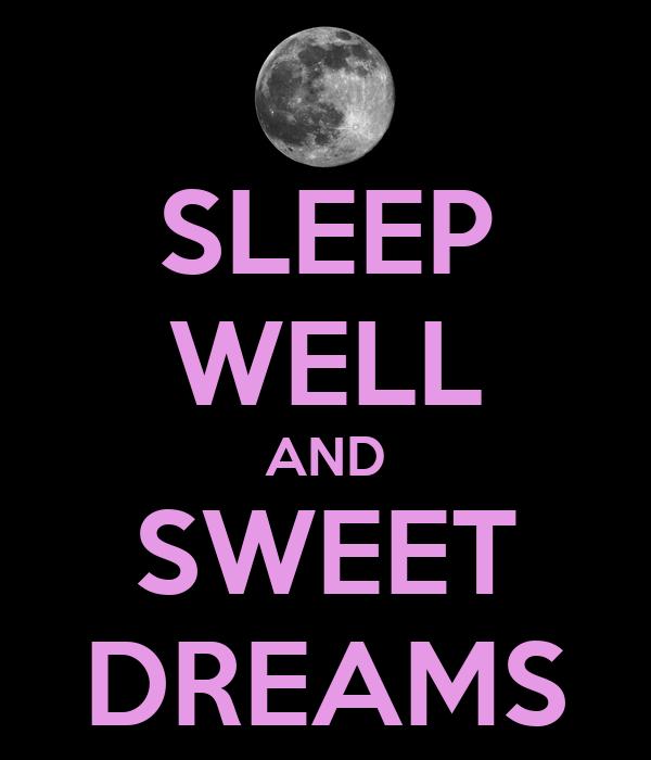 SLEEP WELL AND SWEET DREAMS