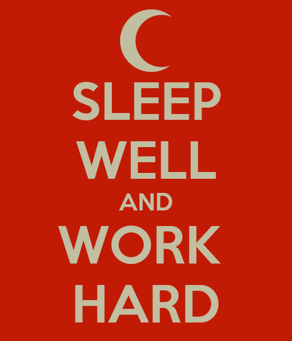 SLEEP WELL AND WORK  HARD