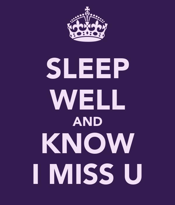 SLEEP WELL AND KNOW I MISS U