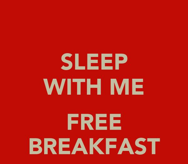 SLEEP WITH ME  FREE BREAKFAST