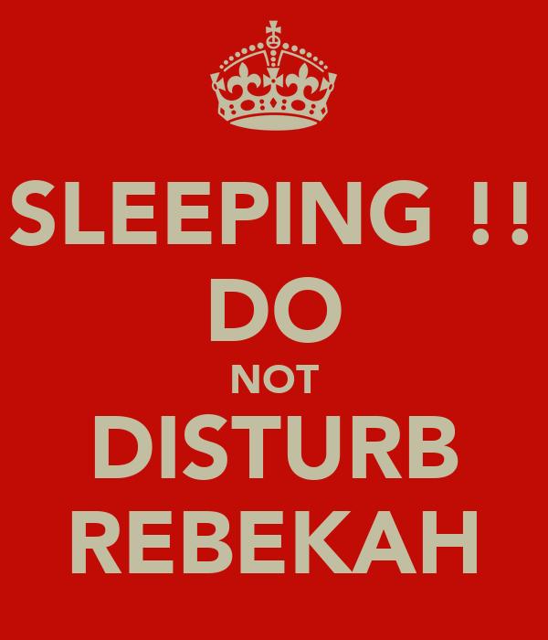 SLEEPING !! DO NOT DISTURB REBEKAH