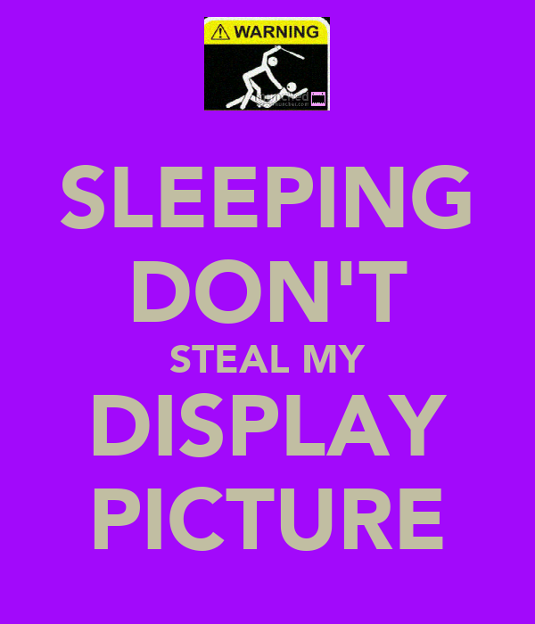 SLEEPING DON'T STEAL MY DISPLAY PICTURE