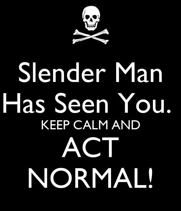Slender Man Has Seen You.  KEEP CALM AND ACT NORMAL!