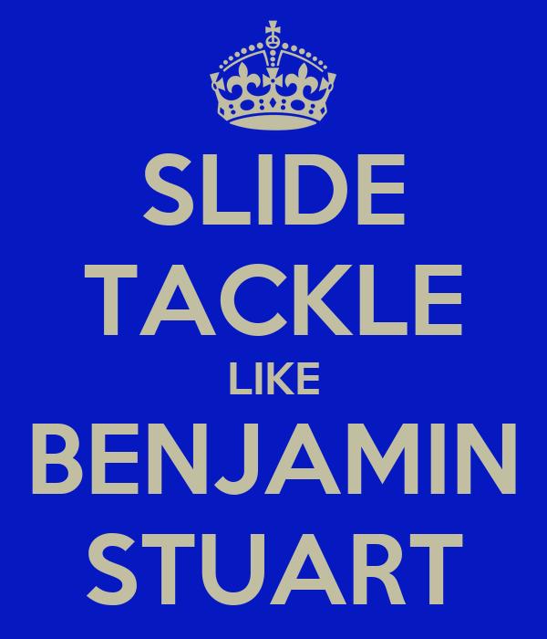 SLIDE TACKLE LIKE BENJAMIN STUART