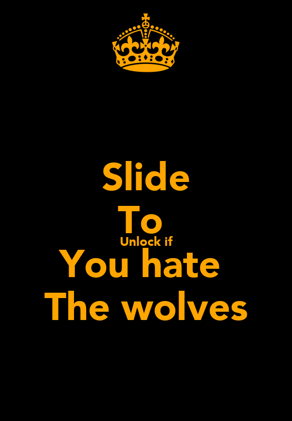 Slide To  Unlock if You hate  The wolves