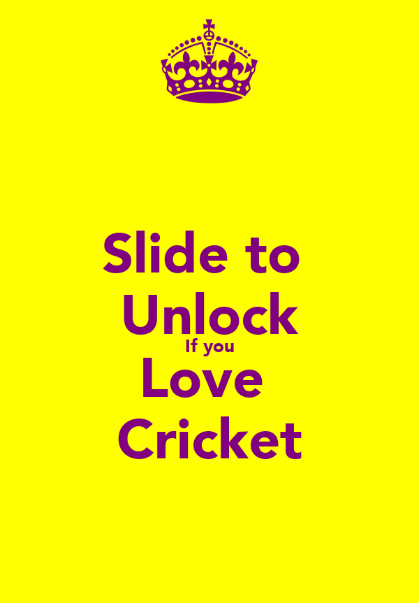 Slide to  Unlock If you Love  Cricket