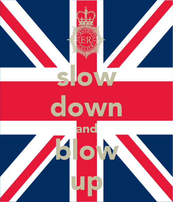 slow down and blow up