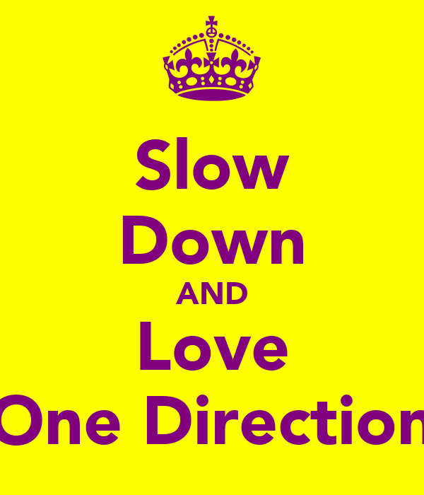 Slow Down AND Love One Direction