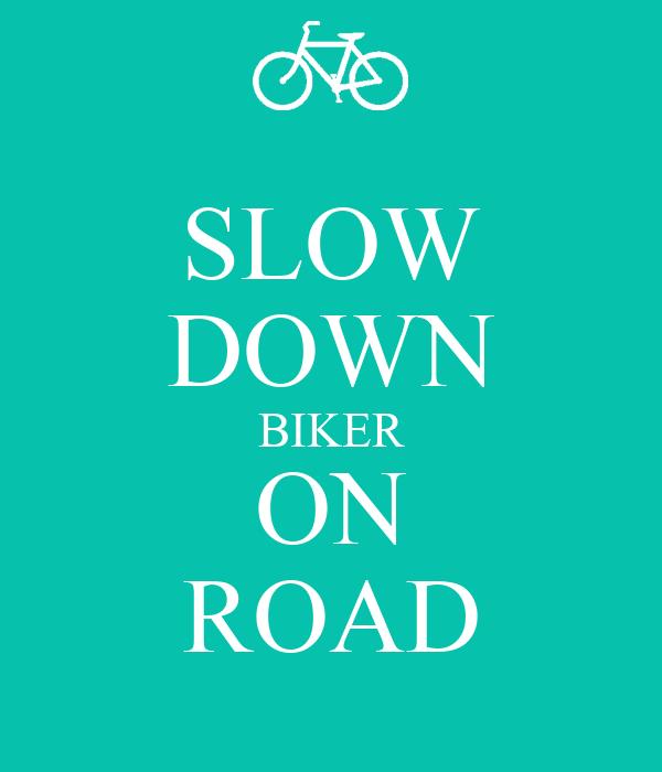 SLOW DOWN BIKER ON ROAD