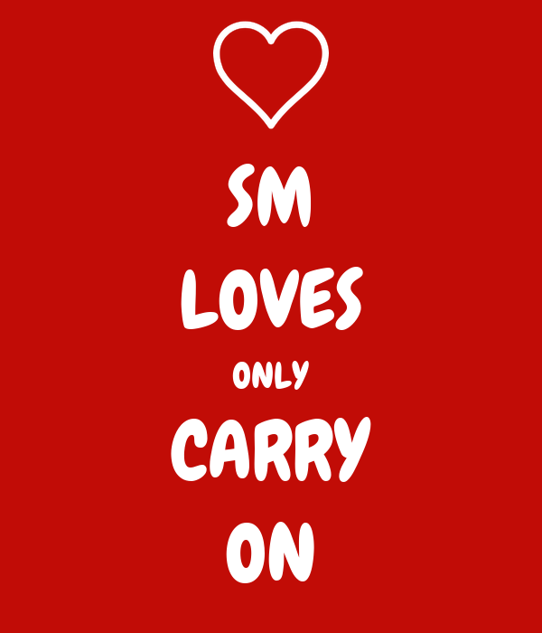 SM LOVES ONLY CARRY ON