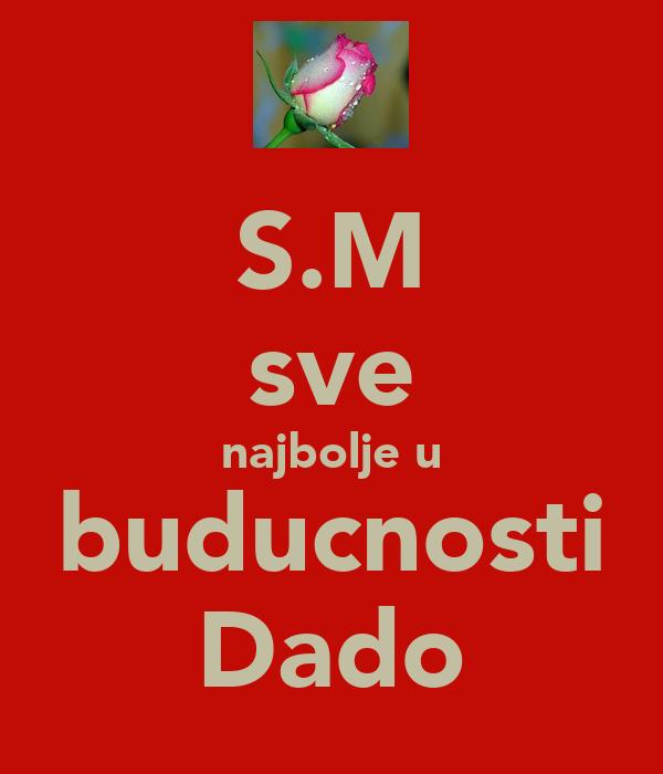 S.M sve najbolje u buducnosti Dado