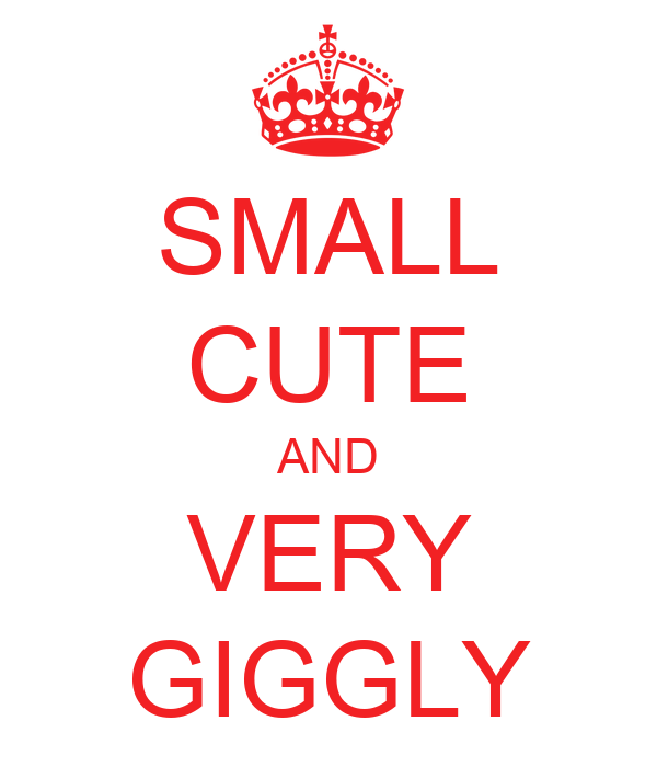 SMALL CUTE AND VERY GIGGLY