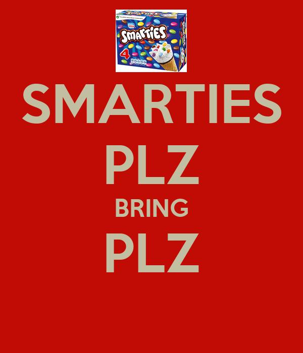 SMARTIES PLZ BRING PLZ